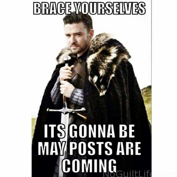 it's gonna be may memes winter is coming